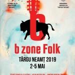"""Vă așteptăm la """"B ZONE FOLK ROMÂNIA"""", prima ediție, 2-5 mai 2019, în orașul Târgu Neamț"""