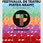 POSTPREZENT: FESTIVALUL DE TEATRU PIATRA NEAMȚ, 3 septembrie – 12 septembrie 2021